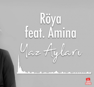 Röya feat Amina Yaz Ayları 300x277 300x277 - دانلود آهنگ جدید رویا و امینه به نام یاز آیلاری