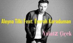 Aleyna Tilki Feat. Emrah Karaduman – Yalnız Çiçek 2018 768x461 300x180 - آهنگ آلینا تلکی فیت امراه کارا دومانبه نامیانلیز چیچیک 98