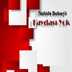 دانلود آهنگ ترکیه ایی Nahide Babaşlı به نام فایداسی یوک