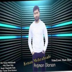 Kenan Mehrabzade    Pesman Olarsan - دانلود آهنگ ترکی  پشمان اولارسان از کنعان مهراب زاده
